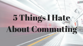 Five Things I Hate About Commuting