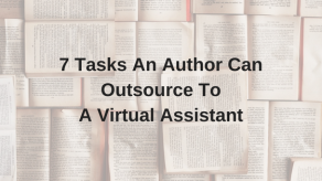 7 Tasks An Author Can Outsource To A Virtual Assistant