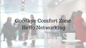 Goodbye Comfort Zone…Hello Networking